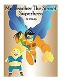 My Teacher The Secret Superhero (My Teacher The Secret Superhero Part 1)