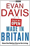 Made In Britain: How the Nation Earns Its Living by Davis, Evan 1st (first) Edition (2011) Evan Davis