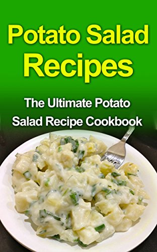 Potato Salad Recipes: The Ultimate Potato Salad Recipe Cookbook by Danielle Dixon
