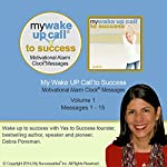 My Wake UP Call (R) to Success - Morning Motivating Messages - Volume 1: Start Your Day Set for Success! | Debra Poneman