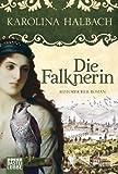 Die Falknerin: Historischer Roman