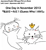 "Japanese-English Bilingual Picture Book Series Lets Learn Japanese with Ninis Picture Book; One Day in November 2013 ""Guess Who I Am"" (apanese English ... Lets Learn Japanese with Ninis Picture Book)"