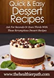 Dessert Recipes: Ask For Seconds Or Even Thirds With These Scrumptious Dessert Recipes (Quick & Easy Recipes) (English Edition)