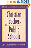 Christian Teachers in Public Schools : A Guide for Teachers, Administrators, and Parents