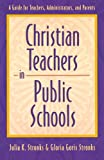 img - for Christian Teachers in Public Schools : A Guide for Teachers, Administrators, and Parents book / textbook / text book