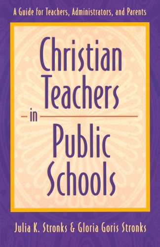 Christian Teachers in Public Schools : A Guide for Teachers, Administrators, and Parents, by Julia K. Stronks, Gloria Goris Stronks