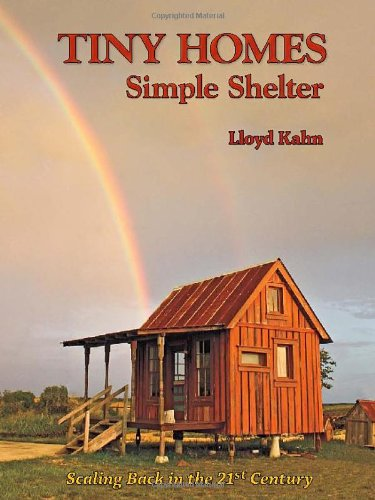 Tiny Homes: Simple Shelter: Lloyd Kahn: 9780936070520: Amazon.com: Books