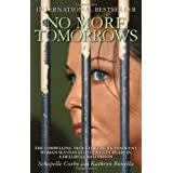 No More Tomorrows: The Compelling True Story of an Innocent Woman Sentenced to Twenty Years in a Hellhole Bali Prisonby Schapelle Corby