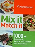 Weight Watchers Mix it Match it; 1000+ Breakfast, Lunch, and Dinner Combinations
