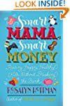 Smart Mama, Smart Money: Raising Happ...