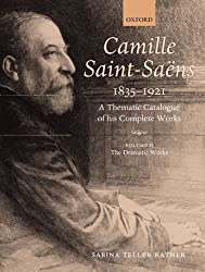 Camille Saint-Saens 1835-1921: A Thematic Catalogue of his Complete Works Volume II: The Dramatic Works