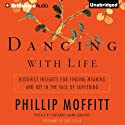 Dancing with Life: Buddhist Insights for Finding Meaning and Joy in the Face of Suffering (       UNABRIDGED) by Phillip Moffitt Narrated by Fred Stella