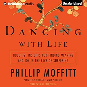 Dancing with Life: Buddhist Insights for Finding Meaning and Joy in the Face of Suffering | [Phillip Moffitt]