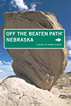 Nebraska Off the Beaten Path, 7th: A Guide to Unique Places (Off the Beaten Path Series)