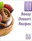 Boozy Dessert Recipes: 101 Boozy Dessert Recipes - Desserts With Alcohol