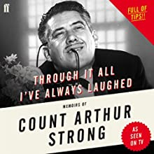 Through It All I've Always Laughed: Memoirs of Count Arthur Strong (       UNABRIDGED) by Arthur Strong Narrated by Arthur Strong