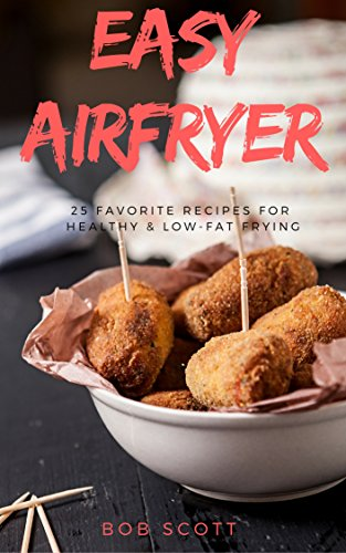 Easy Airfryer: 25 Favorite Recipes For Healthy & Low-Fat Frying (Healthy Fish Fryer compare prices)