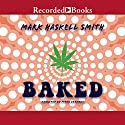 Baked Audiobook by Mark Haskell Smith Narrated by Peter Berkrot