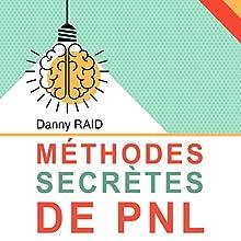Méthodes secrètes de PNL | Livre audio Auteur(s) : Danny Raid Narrateur(s) : Bertrand Maudet