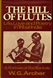 img - for The hill of flutes: Life, love, and poetry in tribal India : a portrait of the Santals book / textbook / text book