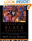 Creating Black Americans: African American History and Its Meanings, 1619 to the Present