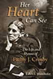 img - for Her Heart Can See: The Life and Hymns of Fanny J. Crosby (Library of Religious Biography) book / textbook / text book