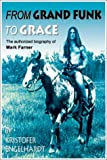 img - for From Grand Funk to Grace: Authorized Biography of Mark Farner book / textbook / text book