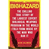 Biohazard: The Chilling True Story of the Largest Covert Biological Weapons Program in the World--Told from Inside by the Man Who Ran It ~ Ken Alibek