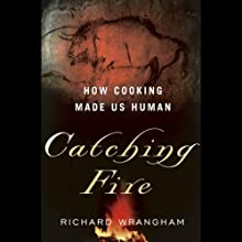 Catching Fire: How Cooking Made Us Human (       UNABRIDGED) by Richard Wrangham Narrated by Kevin Pariseau