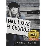 Will Love For Crumbs - A Memoir ~ Jonna Ivin