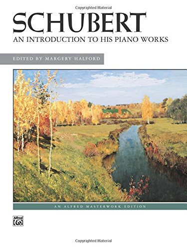 Schubert -- An Introduction to His Piano Works (Alfred Masterwork Library)