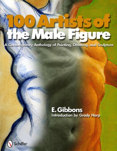 100 Artists of the Male Figure: A Contemporary Anthology of Painting, Drawing, and Sculpture
