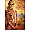 The Fire in Ember: A Novel (       UNABRIDGED) by DiAnn Mills Narrated by Laural Merlington