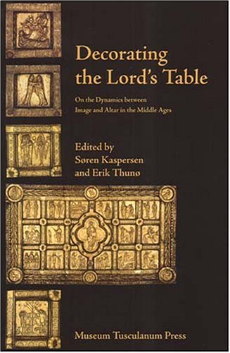 Decorating The Lords Table: On The Dynamics Between Image And Altar In The Middle Ages