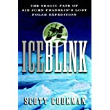 Ice Blink: The Tragic Fate of Sir John Franklin's Lost Polar Expeditionby Scott Cookman