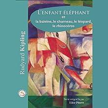 L'enfant éléphant et la baleine, le chameau, le léopard, le rhinocéros | Livre audio Auteur(s) : Rudyard Kipling Narrateur(s) : Elise Pierre