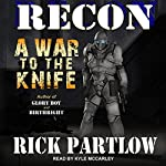Recon: A War to the Knife | Rick Partlow
