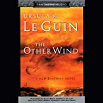 The Other Wind: A New Earthsea Novel (       UNABRIDGED) by Ursula K. Le Guin Narrated by Scott Brick, Gabrielle de Cuir, Harlan Ellison