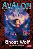 Ghost Wolf (Avalon Quest for Magic #3)
