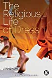 The Religious Life of Dress: Global Fashion and Faith (Dress, Body, Culture)