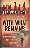 Lesley Bilinda With What Remains: A Woman's Search for Truth in the Country That Murdered Her Husband