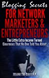 Blogging Secrets: For Network Marketers & Entrepreneurs: The Little Extra Income Turned Ginormous That No One Told You About