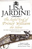 The Awful End of Prince William the Silent: The First Assassination of a Head of State with a Hand-Gun (0007192584) by Jardine, Lisa