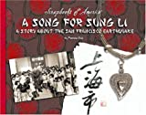 A Song for Sung Li: A Story of the San Francisco Earthquake (Scrapbooks of America)