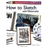 Watercolor for the Fun of It - How to Sketch with Watercolor ~ David R. Becker
