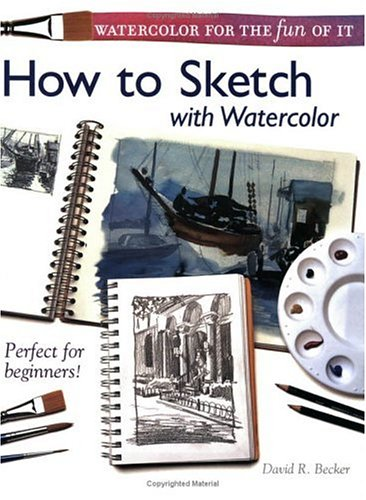 Watercolor for the Fun of it: Sketching with Watercolor
