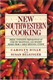 New Southwestern Cooking: Fresh, Innovative Preparations of Over 200 Traditional and Modern Dishes from a Great Regional Cuisine