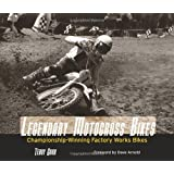 Legendary Motocross Bikes: Championship-Winning Factory Works Motorcycles Described by Their Championship-Wining Ridersby Terry Good