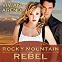 Rocky Mountain Rebel: Six Pack Ranch Series, Book 5 (       UNABRIDGED) by Vivian Arend Narrated by Tatiana Sokolov