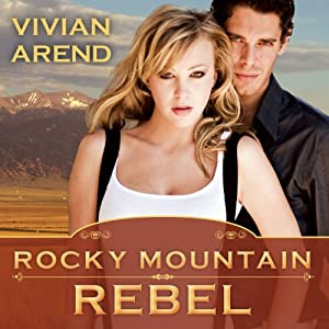 Rocky Mountain Rebel: Six Pack Ranch Series, Book 5 | [Vivian Arend]